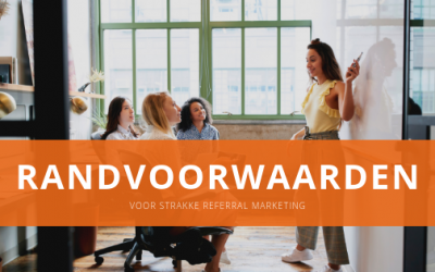 Randvoorwaarden voor strakke referral marketing