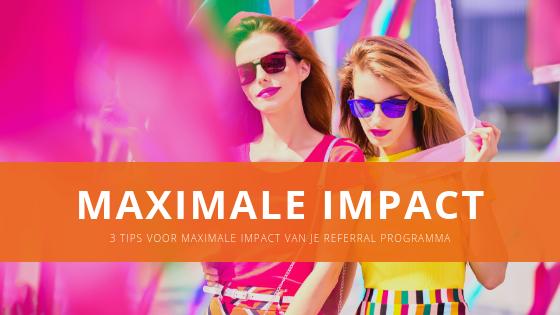 3 tips voor maximale impact van je referral programma