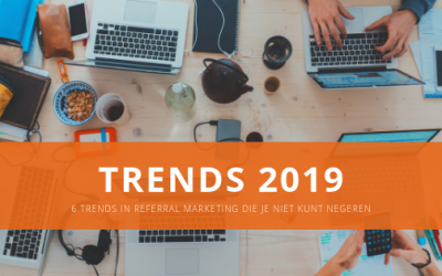 6 trends in referral marketing die je niet kunt negeren in 2019