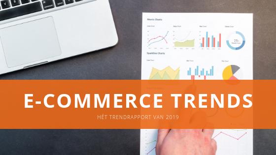 Het E-commerce trendrapport van 2019